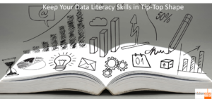 Keep Your Data Literacy Skills in Tip-Top Shape