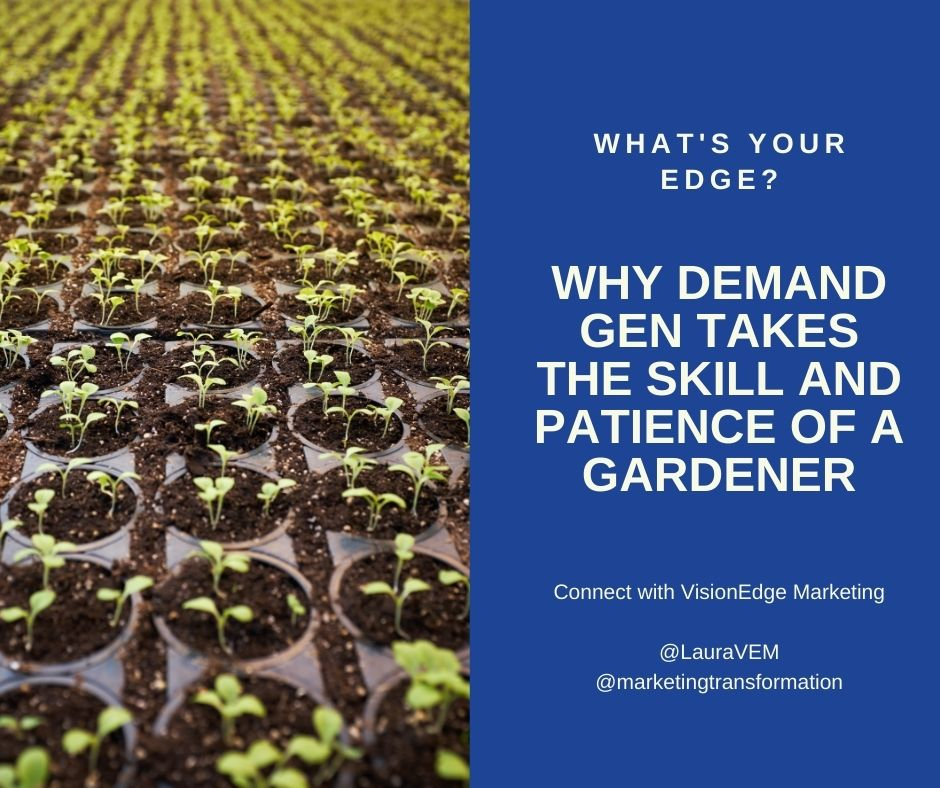 Why demand gen taked skill and patience of gardener